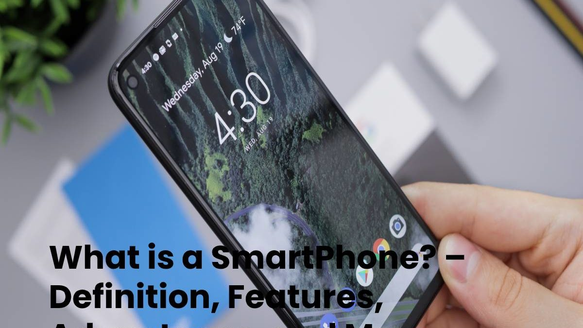 What is a SmartPhone? – Definition, Features, Advantages, and More