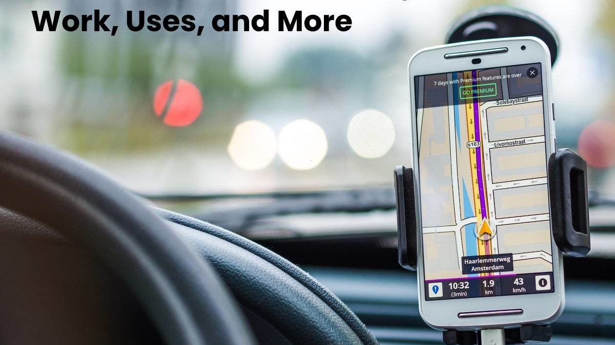 What is GPS? – Definition, Work, Uses, and More