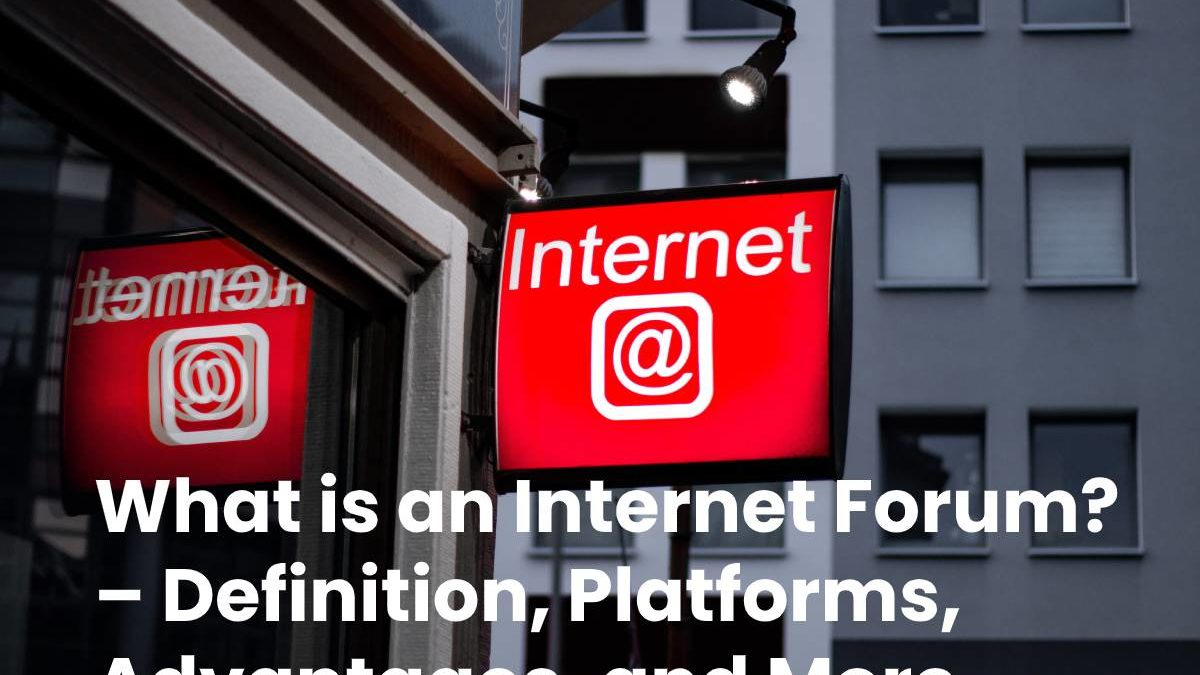 What is an Internet Forum? – Definition, Platforms, Advantages, and More