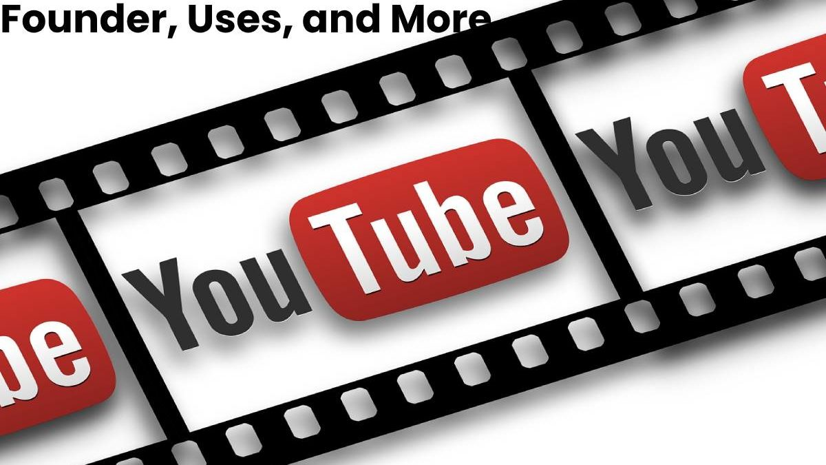 What is Youtube? –Definition, Founder, Uses, and More