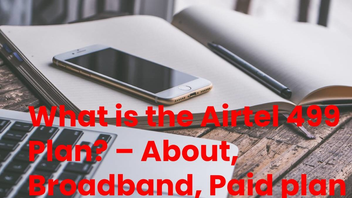 What is the Airtel 499 Plan? – About, Broadband, Paid plan and More
