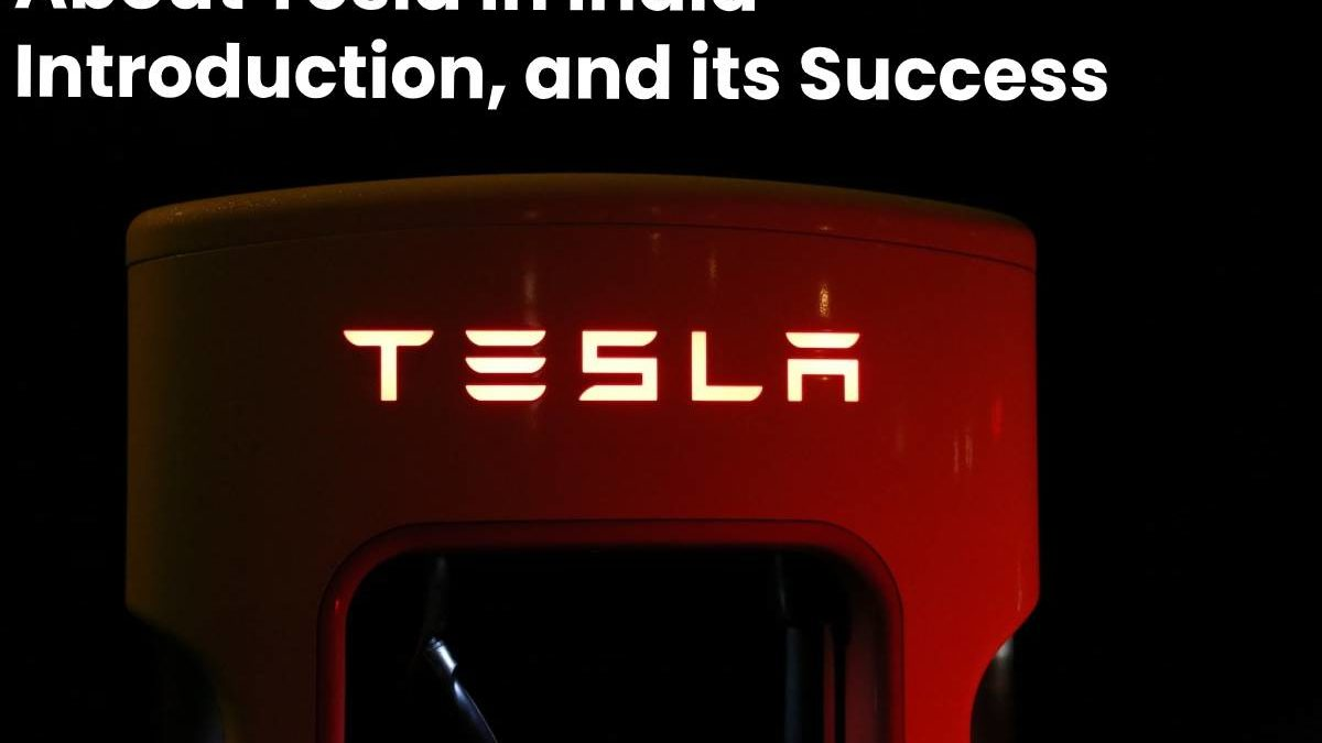 About Tesla in India – Introduction, and its Success