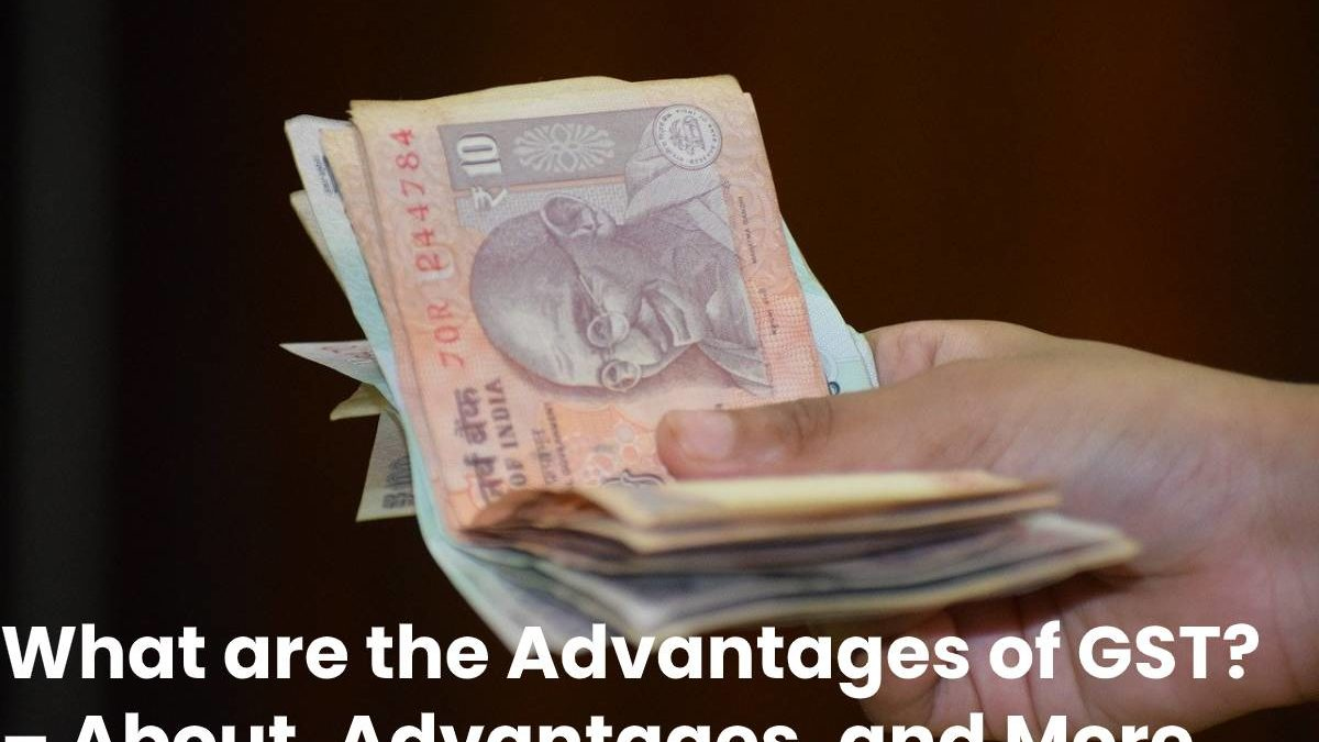 What are the Advantages of GST? – About, Advantages, and More