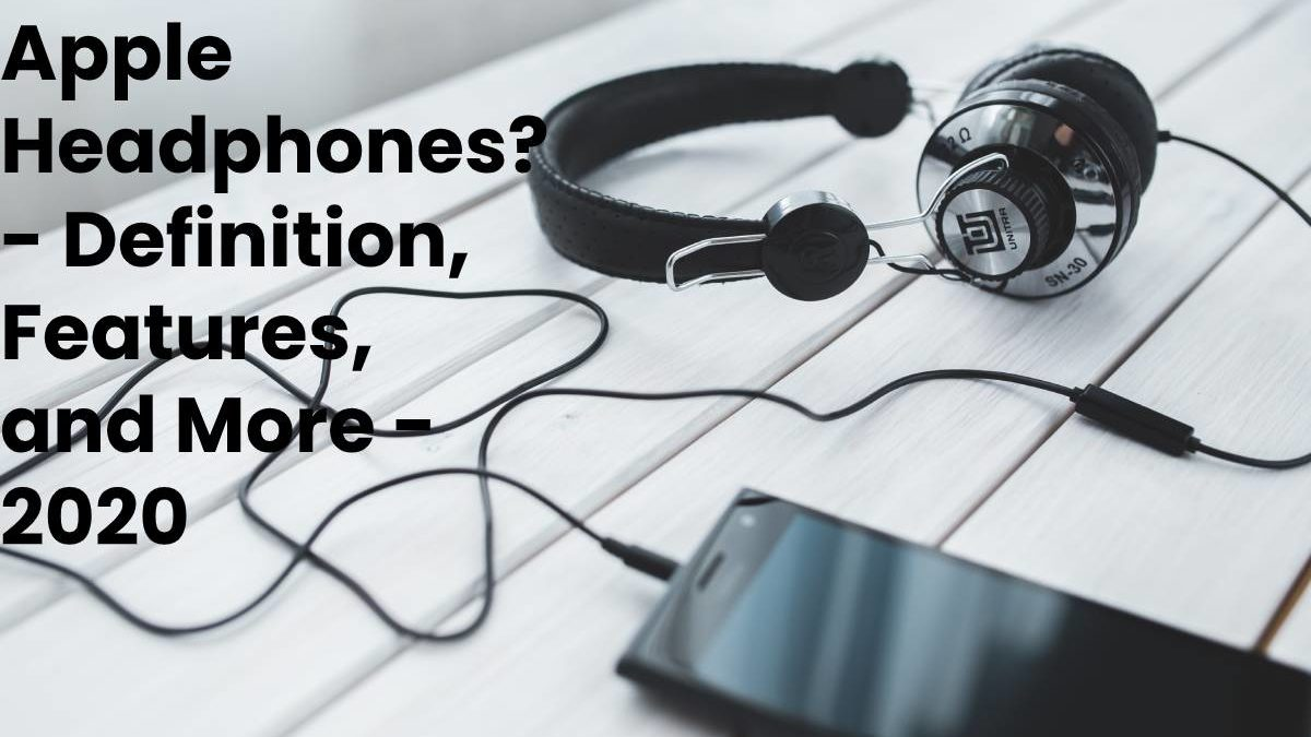 What is Apple Headphones?-Definition, Features, Benefits, and More