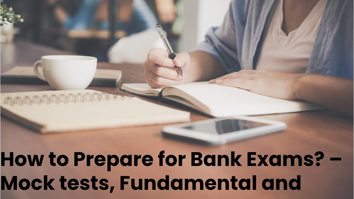 How to Prepare for Bank Exams? –  Mock tests, Fundamental and more