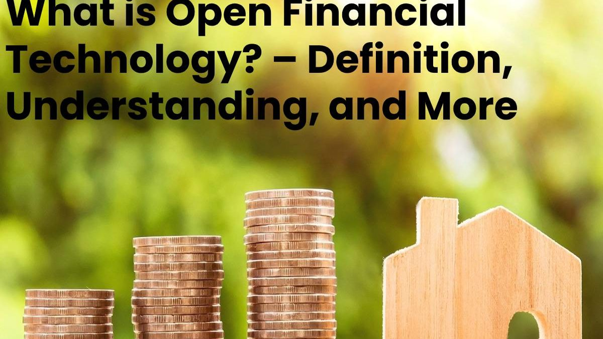 What is Open Financial Technology? – Definition, Understanding, and More