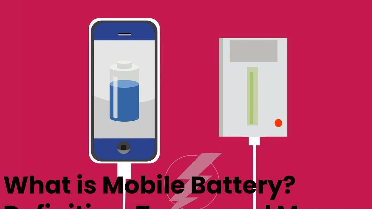 What is Mobile Battery? Definition, Types, and More