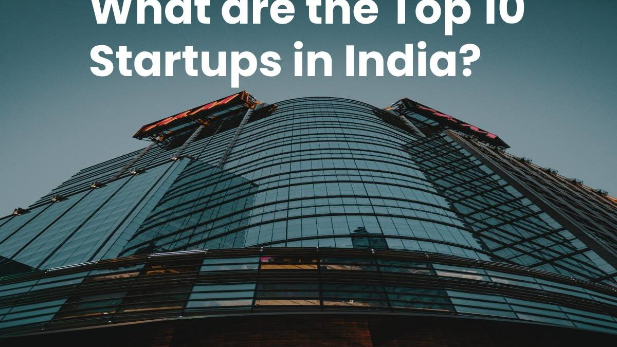 What are the Top 10 Startups in India?