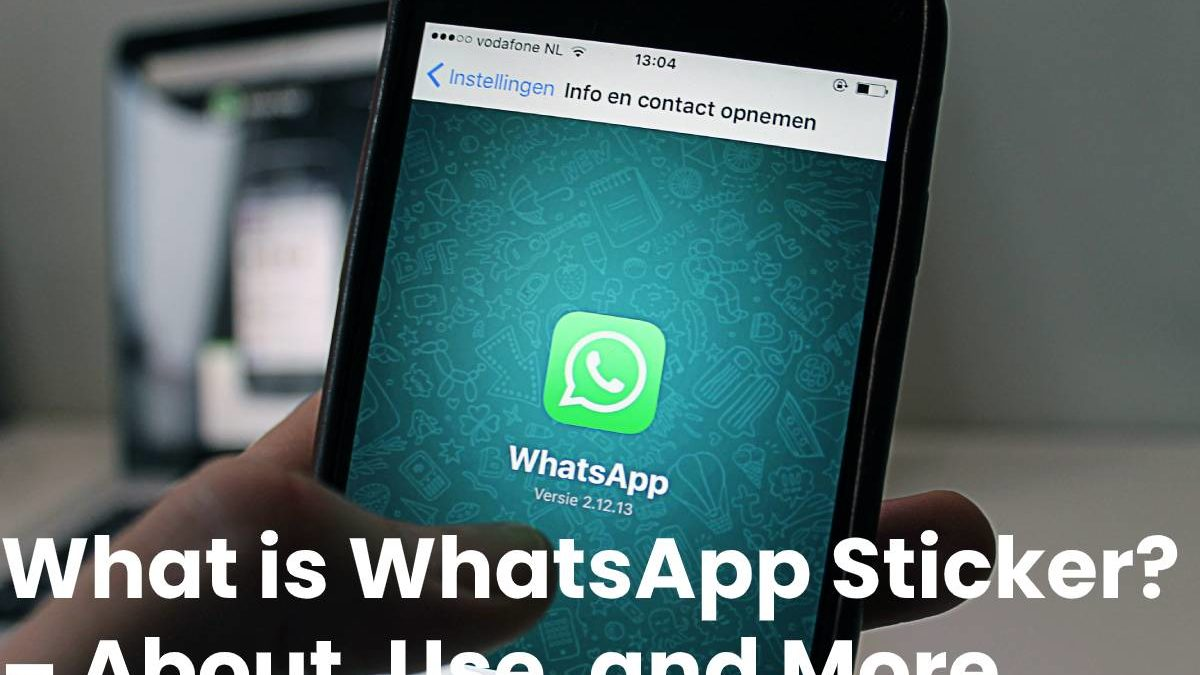 What is WhatsApp Sticker? – About, Use, and More