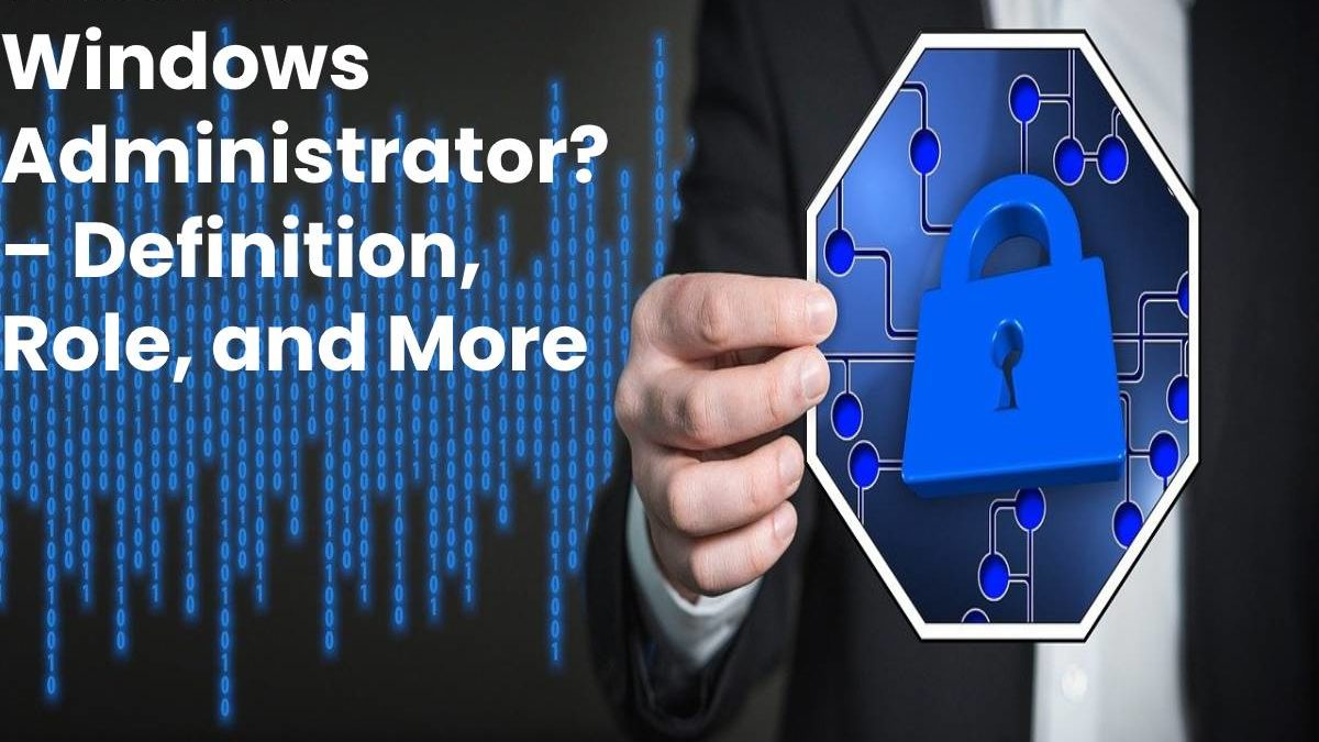 What is Windows Administrator? – Definition, Role, and More