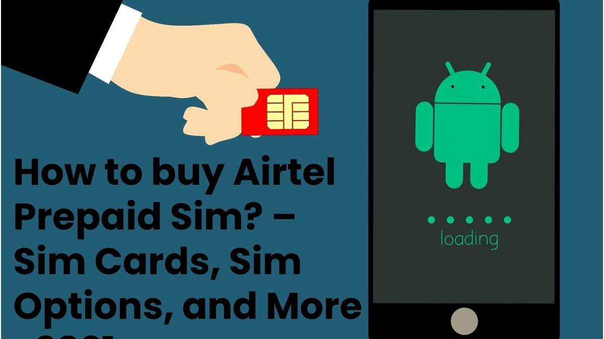 How to buy Airtel Prepaid Sim? – Sim Cards, Sim Options, and More