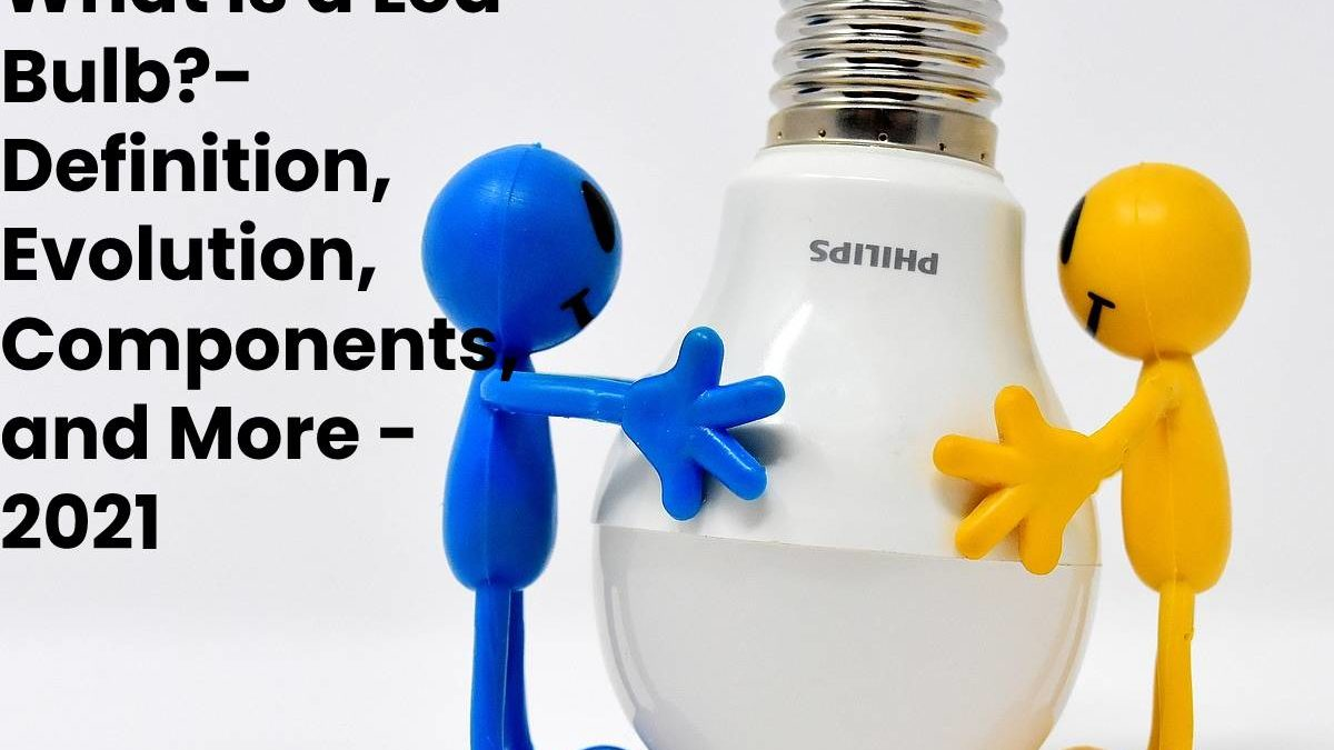 What is a Led Bulb?- Definition, Evolution, Components, and More