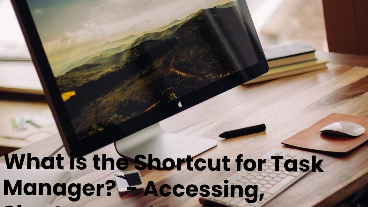 What is the Shortcut for Task Manager? – Accessing, Shortcut, and More