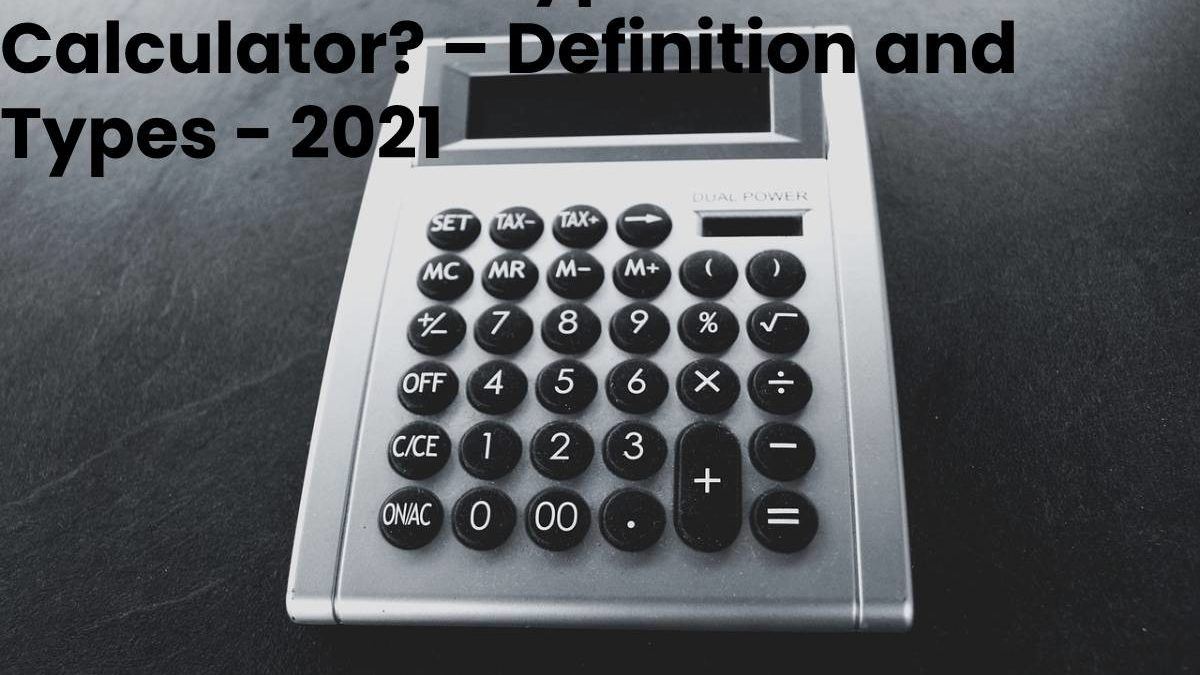 What are the Types of Calculator? – Definition and Types