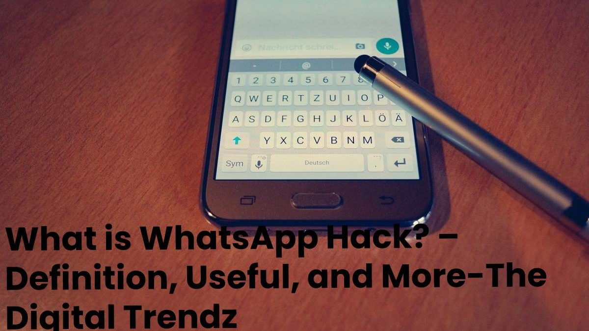 What is WhatsApp Hack? – Definition, Useful, and More