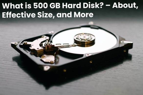 What is 500 GB Hard Disk? – About, Effective Size, and More