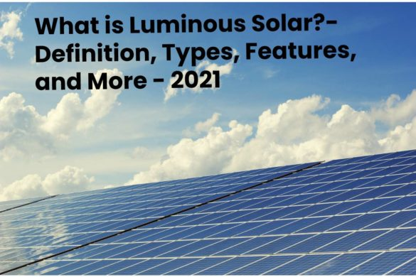 What is Luminous Solar?- Definition, Types, Features, and More - 2021