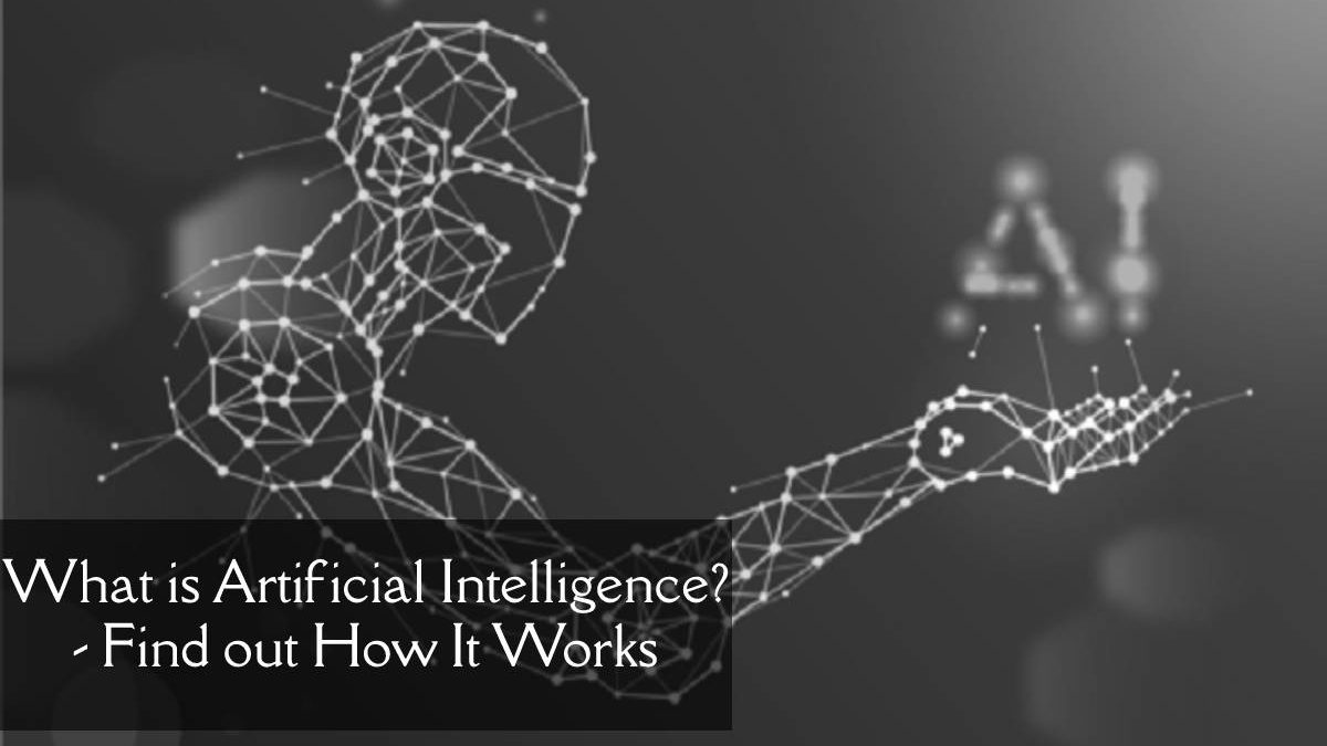 What is Artificial Intelligence – Find Out How It Works