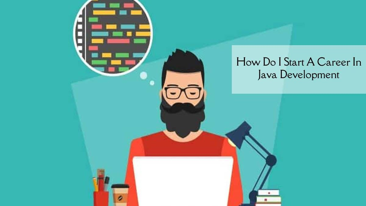 How Do I Start A Career In Java Development?