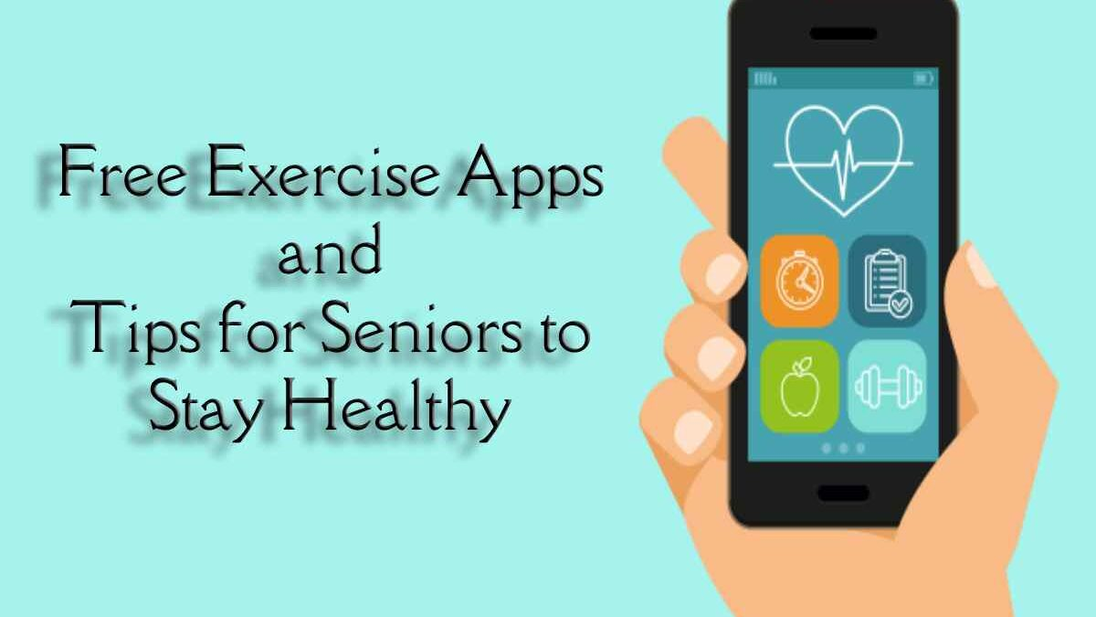 Free Exercise Apps and Tips for Seniors to Stay Healthy