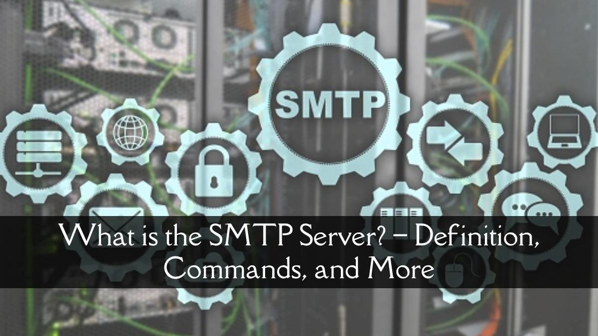 What is the SMTP Server? – Definition, Commands, Type, and More