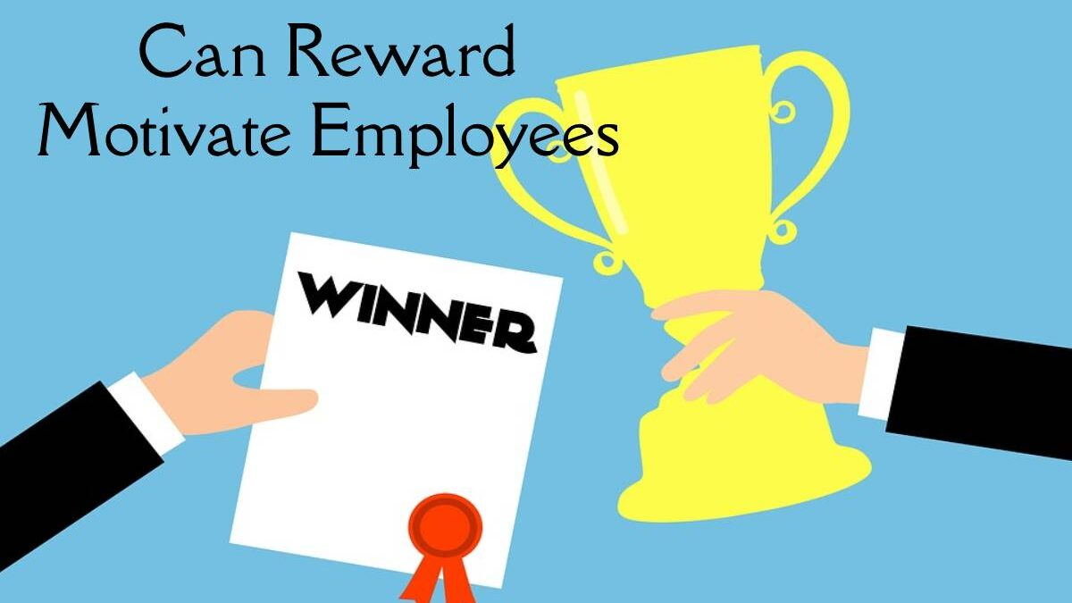 Can Reward Motivate Employees?