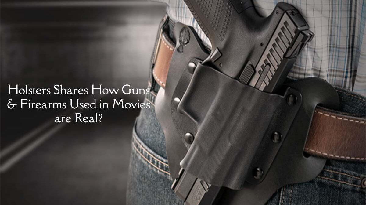 We the People Holsters Shares How Guns & Firearms Used in Movies are Real?