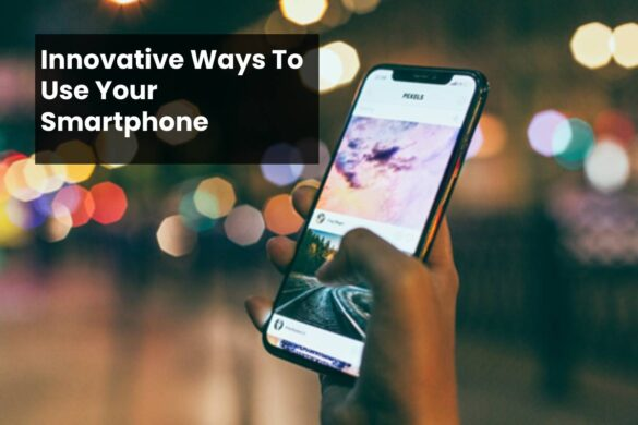 Innovative Ways To Use Your Smartphone