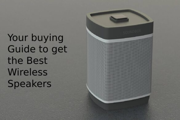 Your buying Guide to get the Best Wireless Speakers