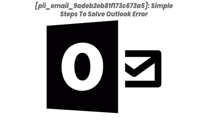 How to Resolve Outlook Error Code [pii_email_9adeb2eb81f173c673a5] (1)