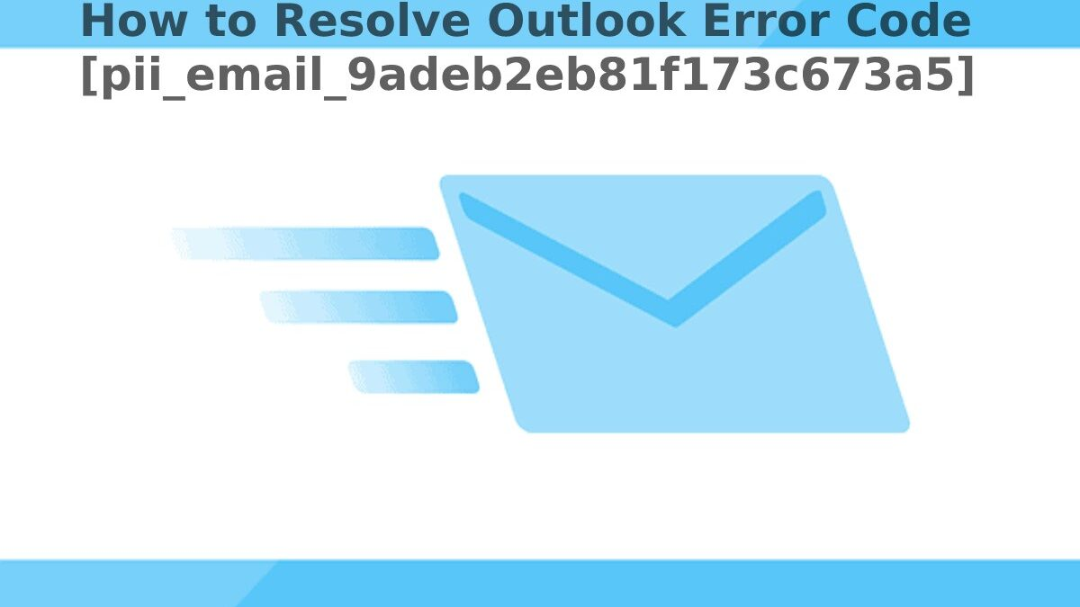 How to Resolve Outlook Error Code [pii_email_9adeb2eb81f173c673a5]