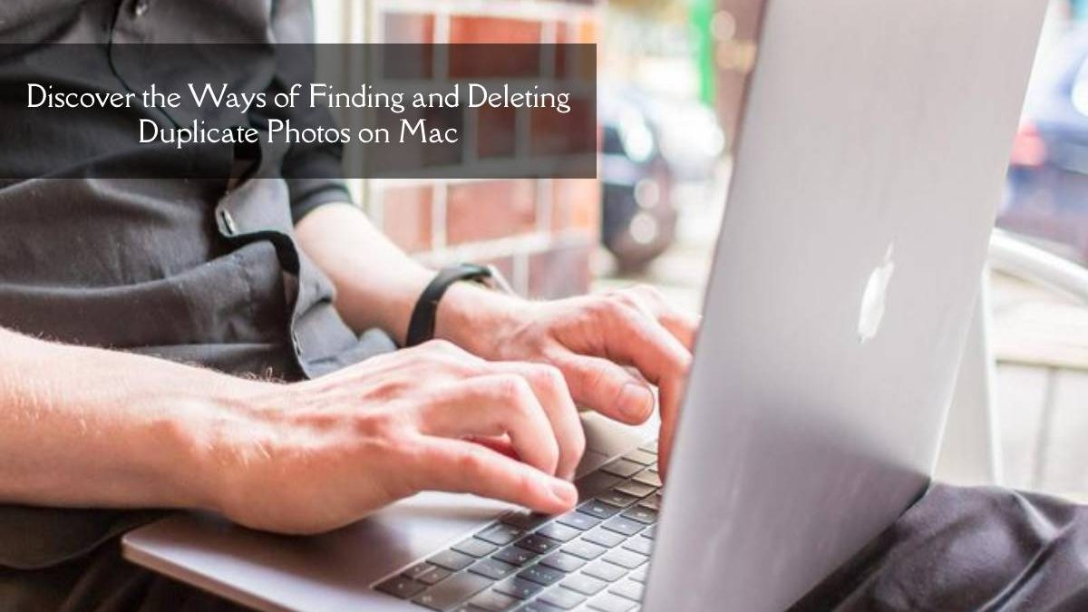 Discover the Ways of Finding and Deleting Duplicate Photos on Mac