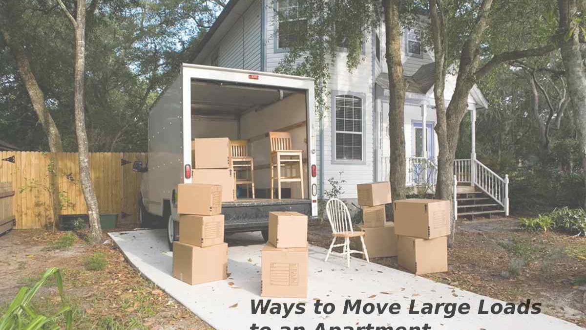Ways to Move Large Loads to an Apartment
