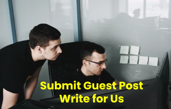 Submit Guest Post Write for Us