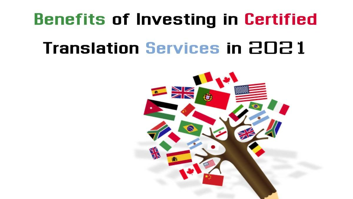 Benefits of Investing in Certified Translation Services in 2021