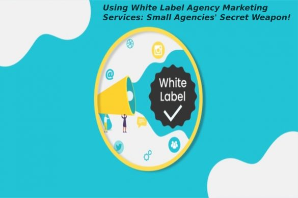 Using White Label Agency Marketing Services: Small Agencies' Secret Weapon!