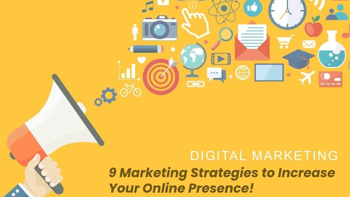9 Marketing Strategies to Increase Your Online Presence!
