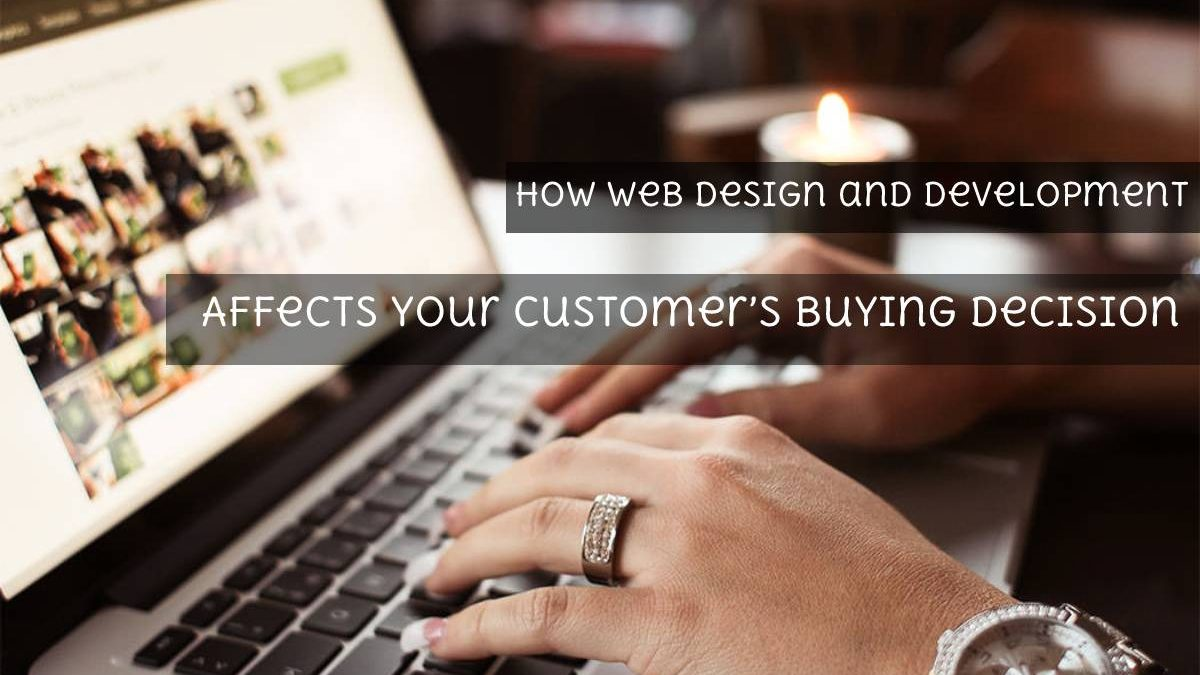 How Web Design and Development Affects Your Customer's Buying Decision