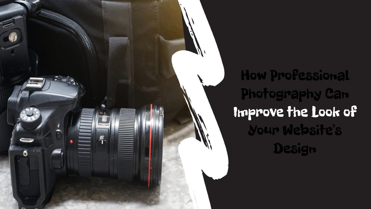 How Professional Photography Can Improve the Look of Your Website's Design